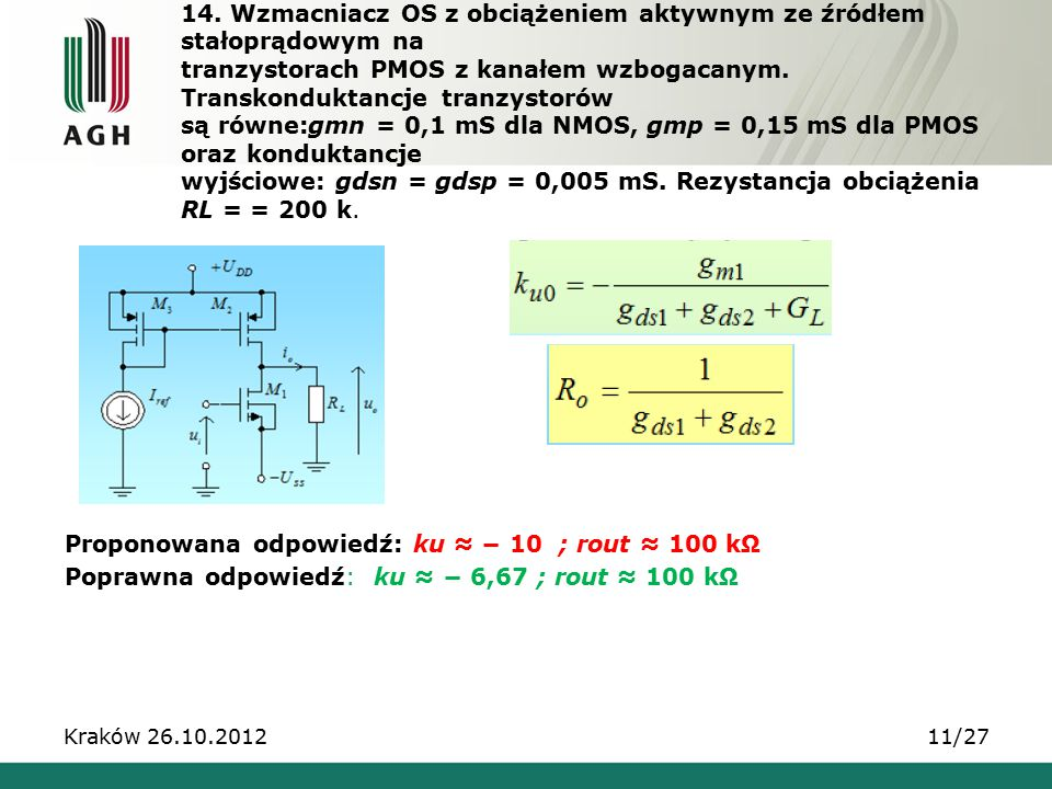 Proponowana odpowiedź: ku ≈ − 10 ; rout ≈ 100 kΩ