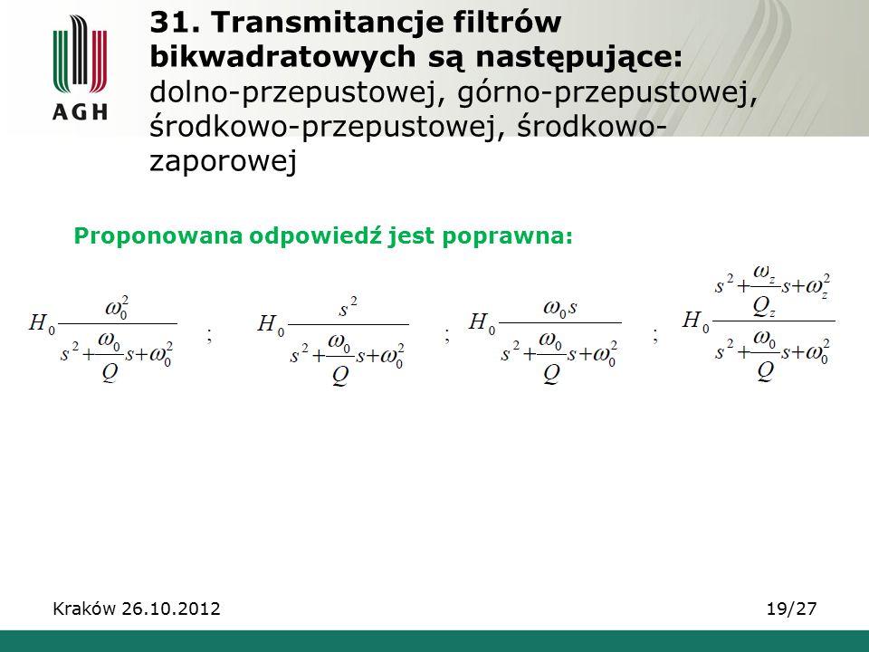 31. Transmitancje filtrów bikwadratowych są następujące: dolno-przepustowej, górno-przepustowej, środkowo-przepustowej, środkowo-zaporowej