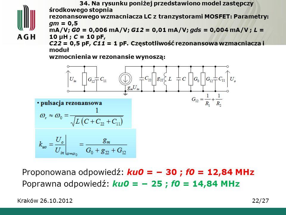 34. Na rysunku poniżej przedstawiono model zastępczy środkowego stopnia rezonansowego wzmacniacza LC z tranzystorami MOSFET: Parametry: gm = 0,5 mA/V; G0 = 0,006 mA/V; G12 = 0,01 mA/V; gds = 0,004 mA/V ; L = 10 μH ; C = 10 pF, C22 = 0,5 pF, C11 = 1 pF. Częstotliwość rezonansowa wzmacniacza i moduł wzmocnienia w rezonansie wynoszą: