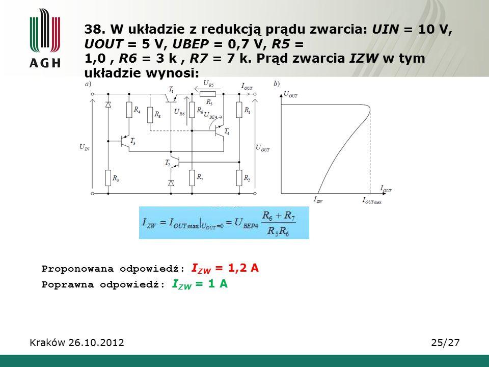 38. W układzie z redukcją prądu zwarcia: UIN = 10 V, UOUT = 5 V, UBEP = 0,7 V, R5 = 1,0 , R6 = 3 k , R7 = 7 k. Prąd zwarcia IZW w tym układzie wynosi:
