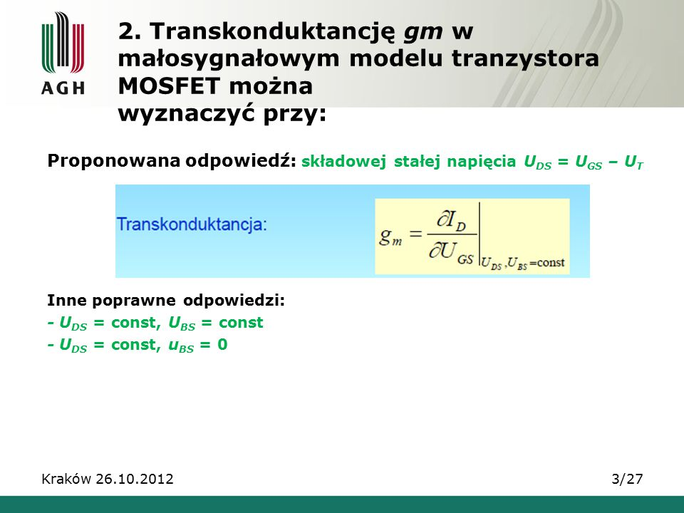 2. Transkonduktancję gm w małosygnałowym modelu tranzystora MOSFET można wyznaczyć przy: