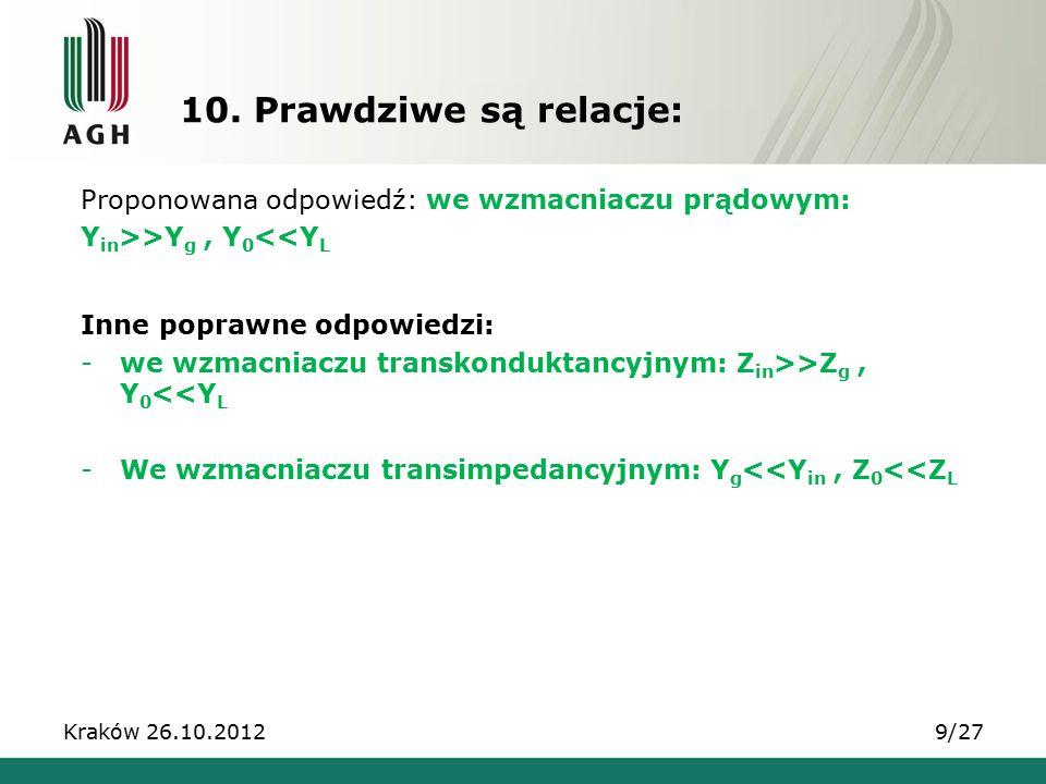 10. Prawdziwe są relacje: Proponowana odpowiedź: we wzmacniaczu prądowym: Yin>>Yg , Y0<<YL. Inne poprawne odpowiedzi: