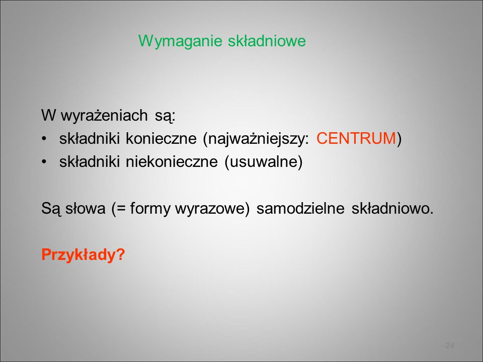 Wymaganie składniowe W wyrażeniach są: składniki konieczne (najważniejszy: CENTRUM) składniki niekonieczne (usuwalne)