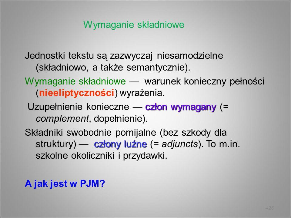 Wymaganie składniowe Jednostki tekstu są zazwyczaj niesamodzielne (składniowo, a także semantycznie).