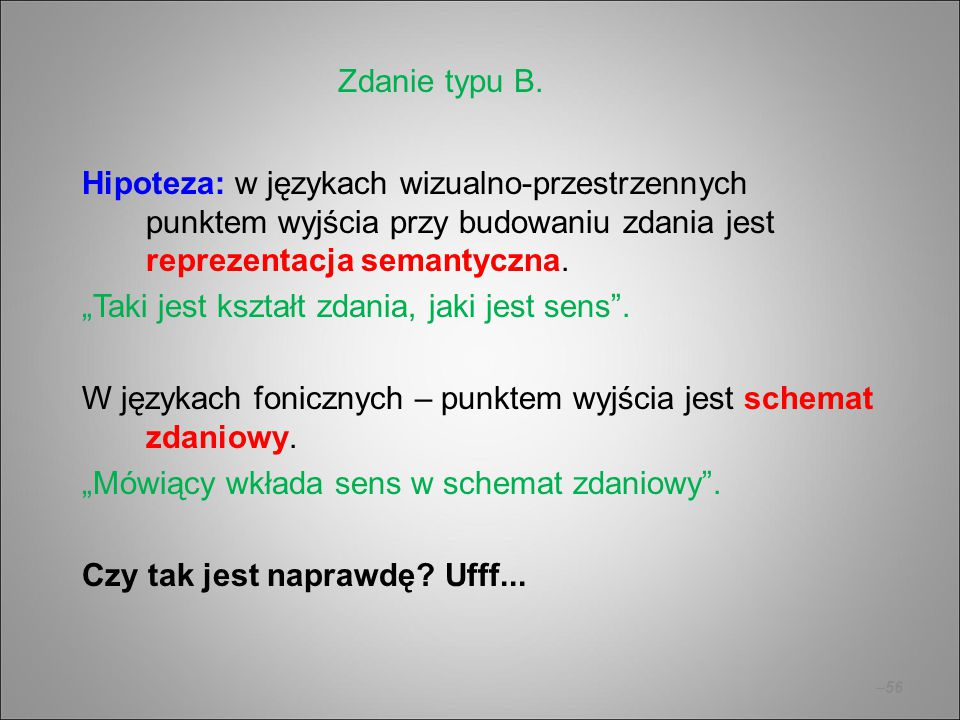 Zdanie typu B. Hipoteza: w językach wizualno-przestrzennych punktem wyjścia przy budowaniu zdania jest reprezentacja semantyczna.