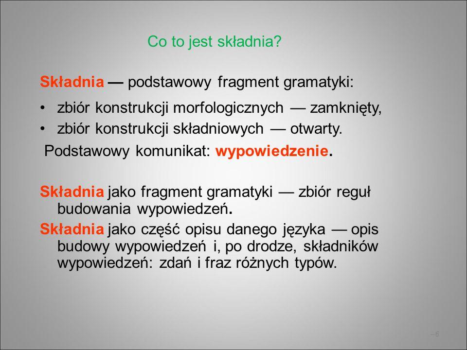 Co to jest składnia Składnia — podstawowy fragment gramatyki: zbiór konstrukcji morfologicznych — zamknięty,