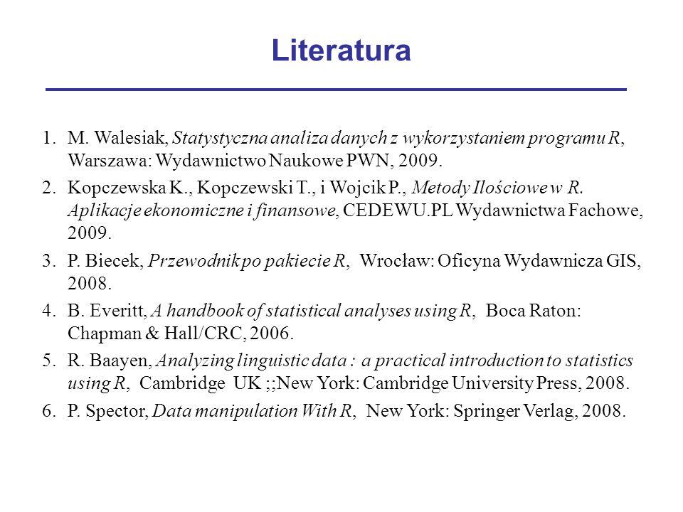 Literatura M. Walesiak, Statystyczna analiza danych z wykorzystaniem programu R, Warszawa: Wydawnictwo Naukowe PWN, 2009.
