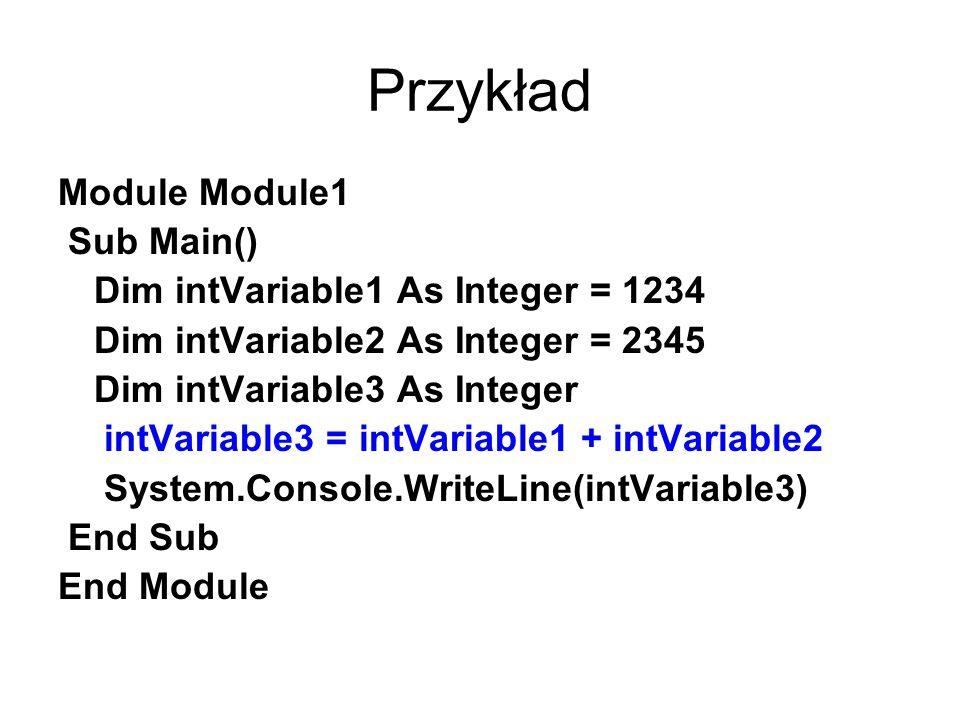 Przykład Module Module1 Sub Main() Dim intVariable1 As Integer = 1234