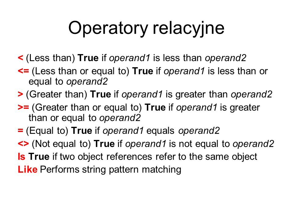 Operatory relacyjne < (Less than) True if operand1 is less than operand2.