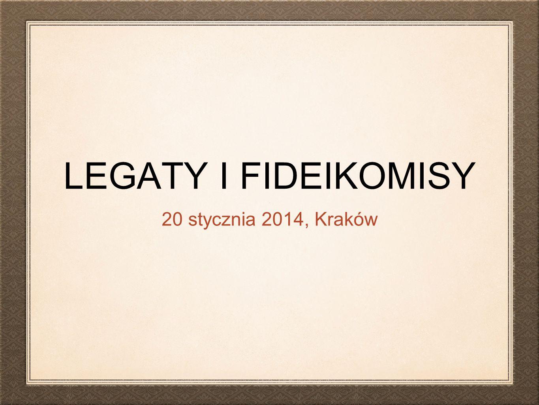 LEGATY I FIDEIKOMISY 20 stycznia 2014, Kraków