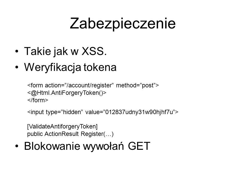 Zabezpieczenie Takie jak w XSS. Weryfikacja tokena