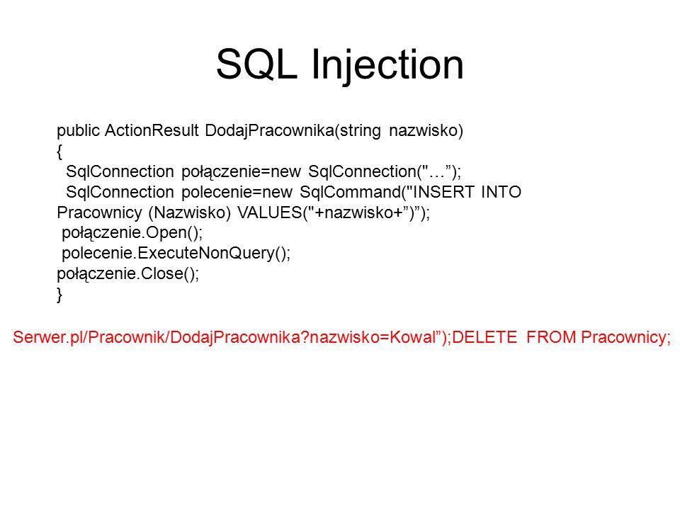 SQL Injection public ActionResult DodajPracownika(string nazwisko) {