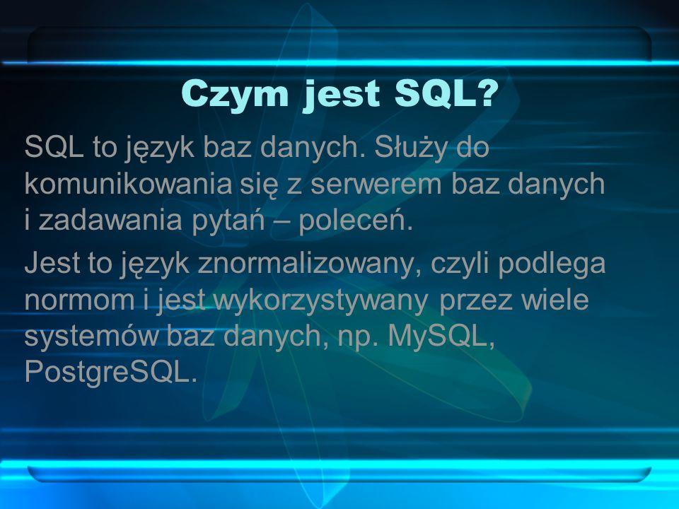 Czym jest SQL SQL to język baz danych. Służy do komunikowania się z serwerem baz danych i zadawania pytań – poleceń.