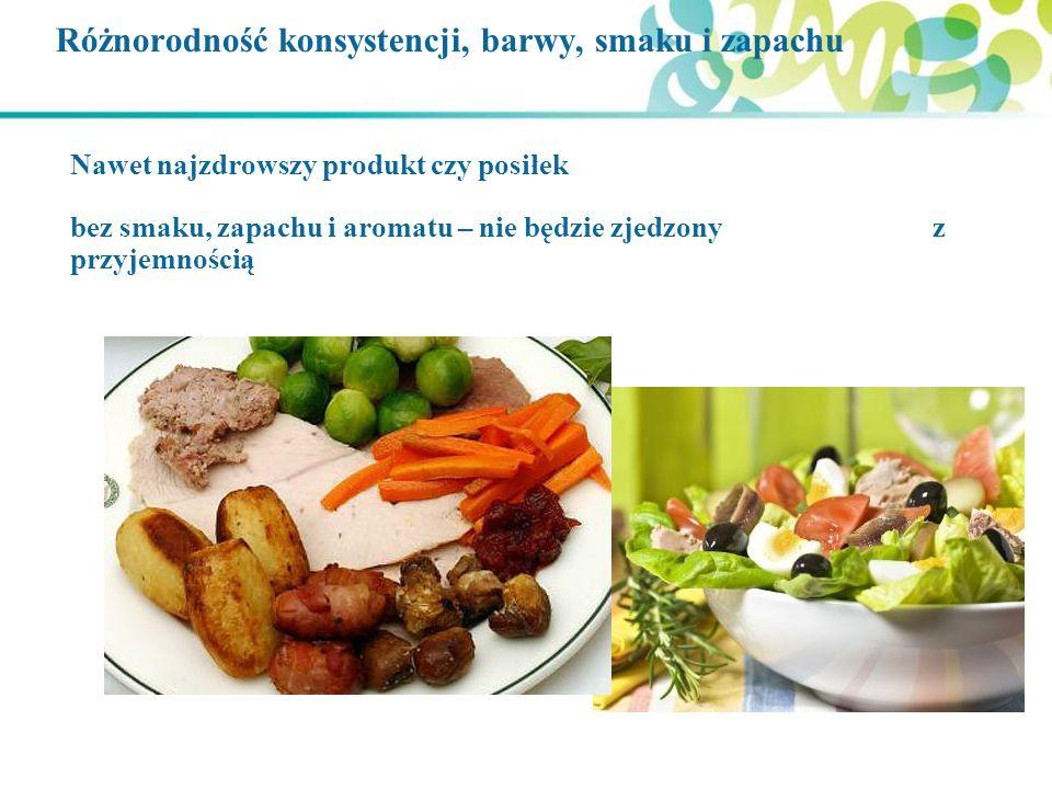 Różnorodność konsystencji, barwy, smaku i zapachu