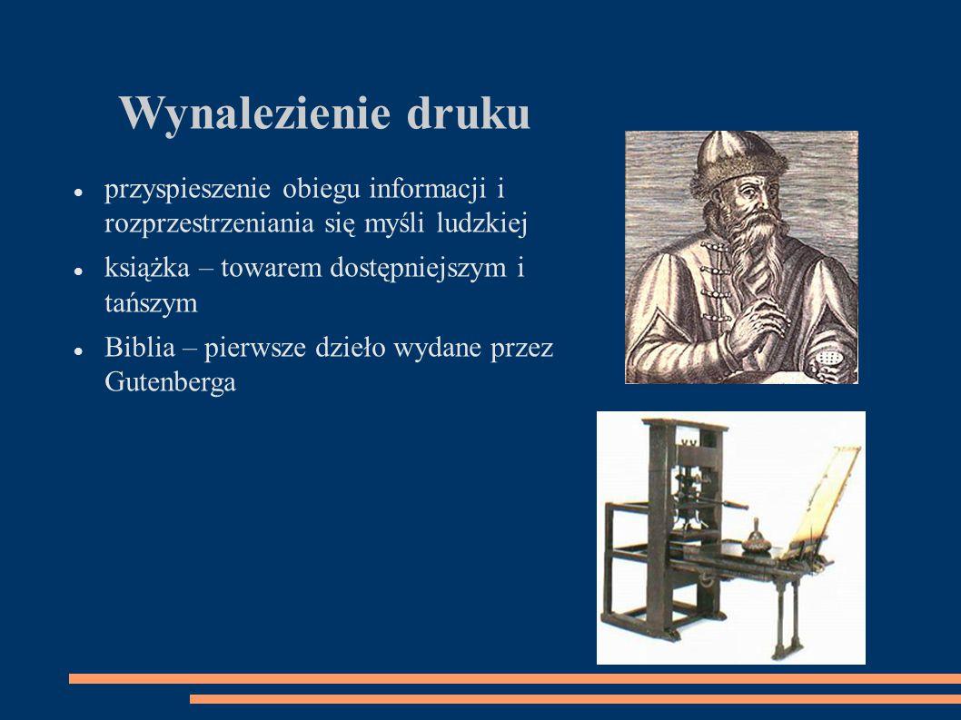 Wynalezienie druku przyspieszenie obiegu informacji i rozprzestrzeniania się myśli ludzkiej. książka – towarem dostępniejszym i tańszym.