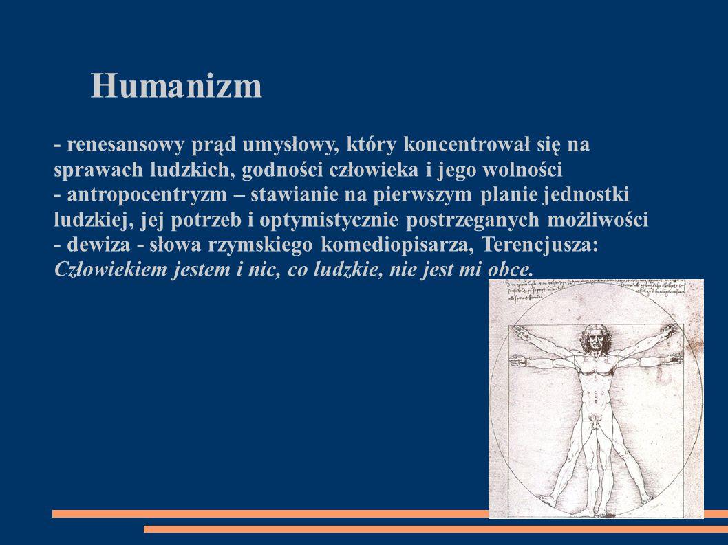 Humanizm - renesansowy prąd umysłowy, który koncentrował się na sprawach ludzkich, godności człowieka i jego wolności.