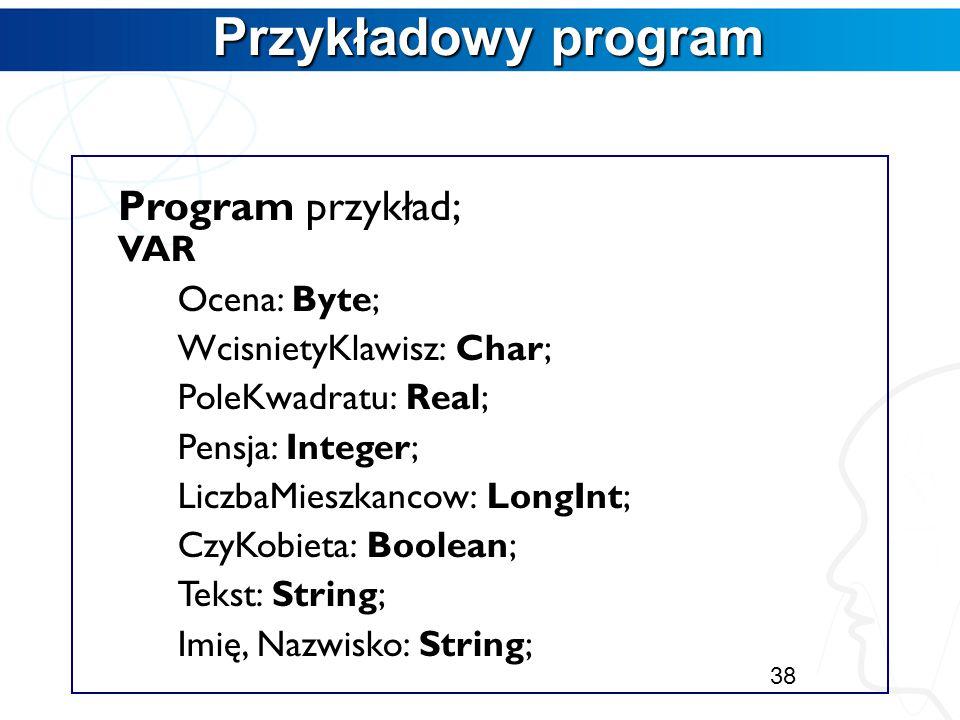 Przykładowy program Program przykład; VAR Ocena: Byte;