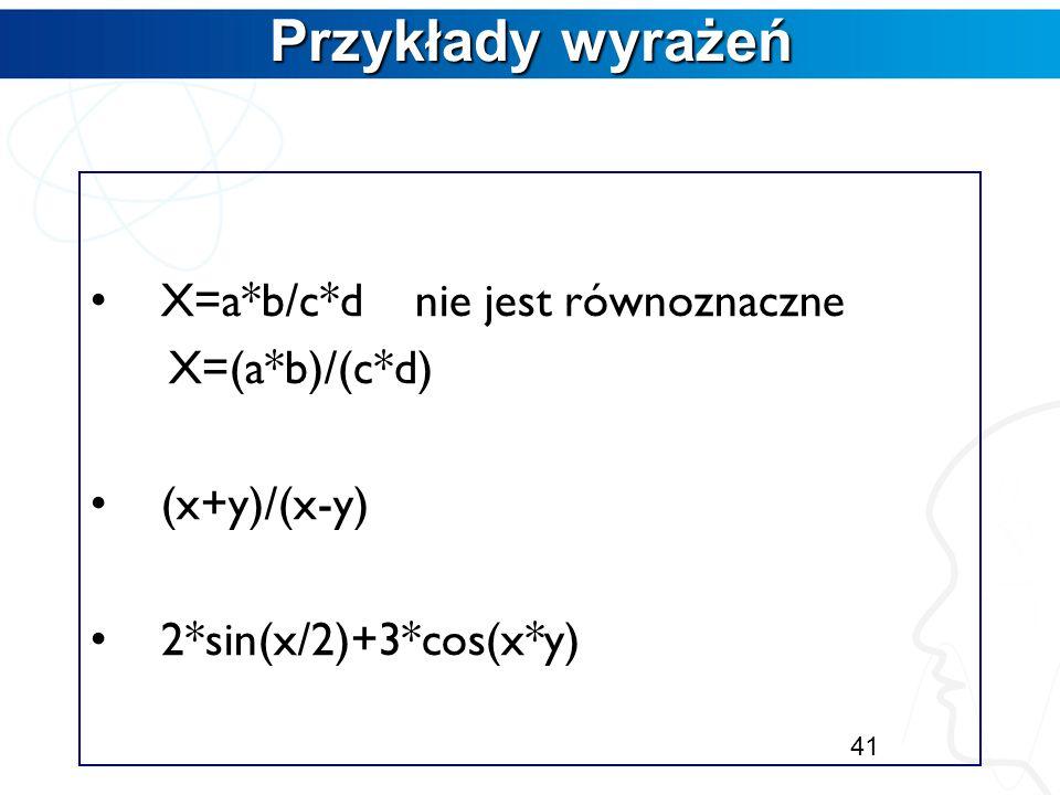 Przykłady wyrażeń X=a*b/c*d nie jest równoznaczne X=(a*b)/(c*d)