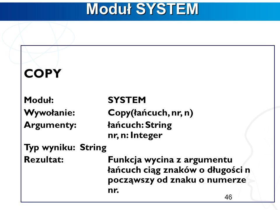 Moduł SYSTEM COPY Moduł: SYSTEM Wywołanie: Copy(łańcuch, nr, n)