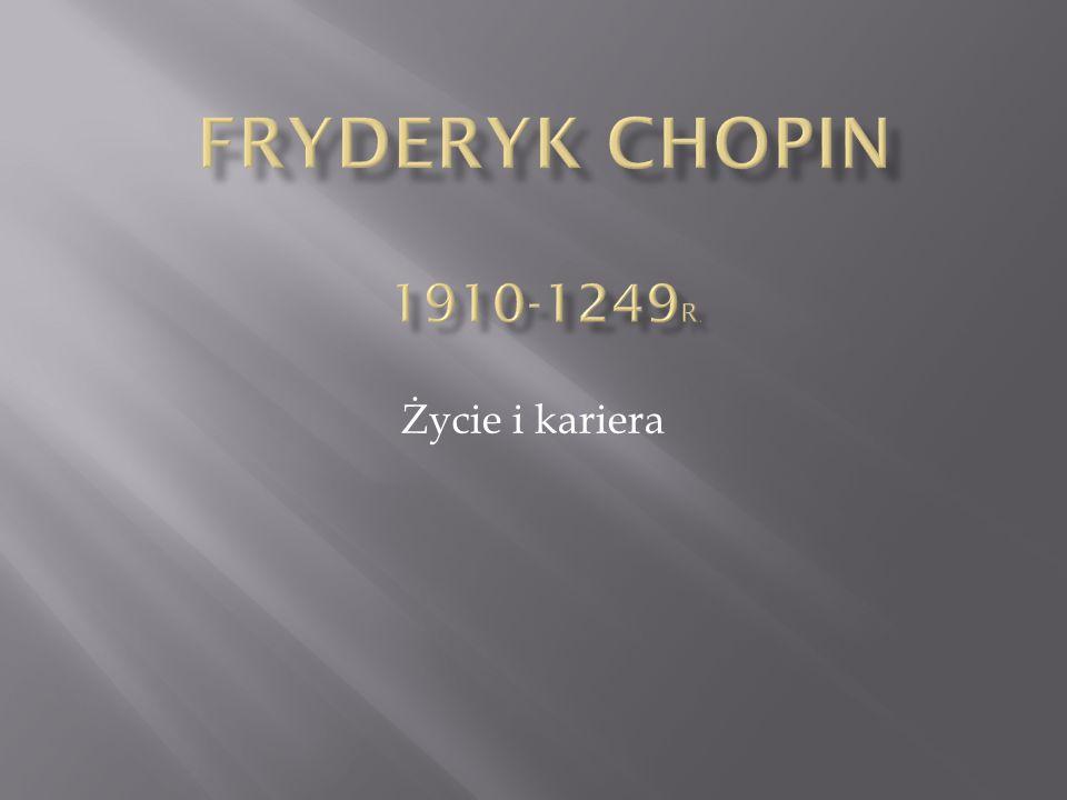 Fryderyk Chopin 1910-1249r. Życie i kariera