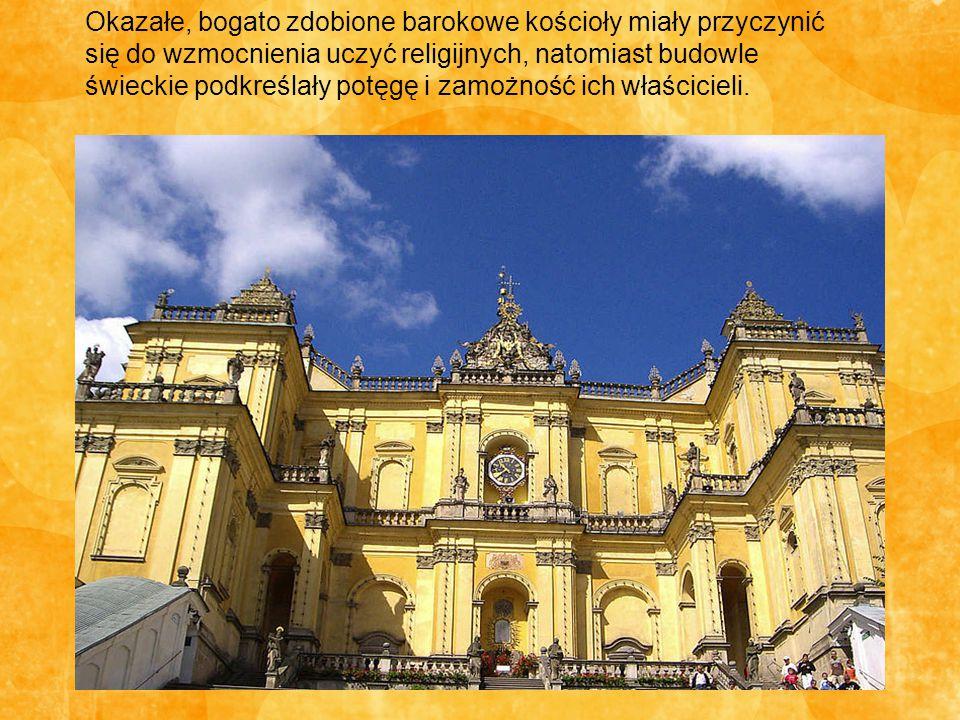 Okazałe, bogato zdobione barokowe kościoły miały przyczynić się do wzmocnienia uczyć religijnych, natomiast budowle świeckie podkreślały potęgę i zamożność ich właścicieli.
