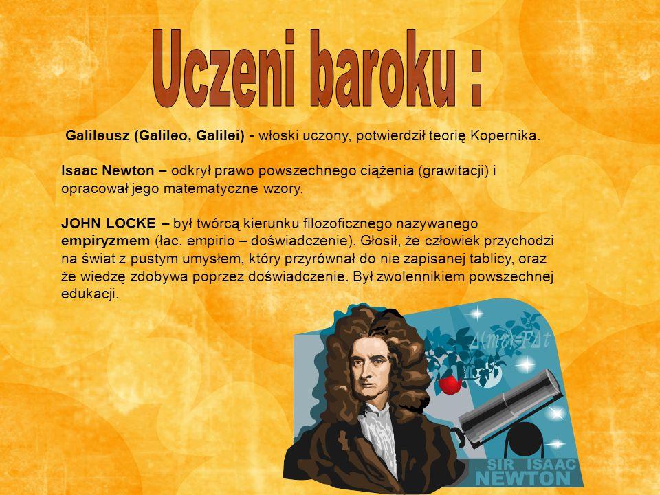 Uczeni baroku : Galileusz (Galileo, Galilei) - włoski uczony, potwierdził teorię Kopernika.