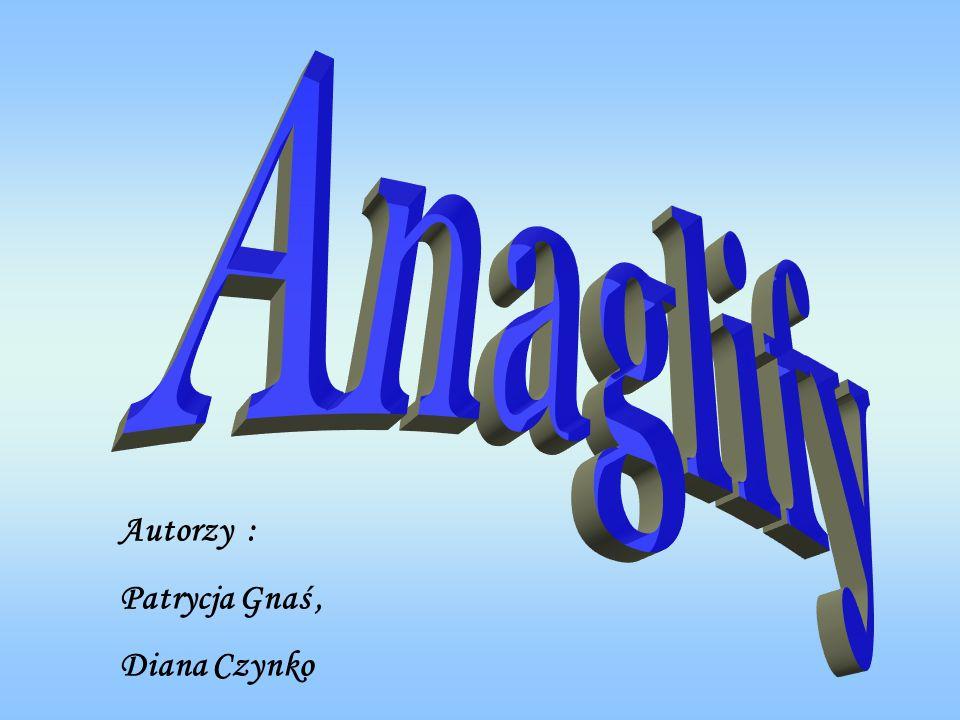 Anaglify Autorzy : Patrycja Gnaś , Diana Czynko