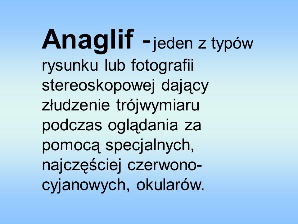 Anaglif - jeden z typów rysunku lub fotografii stereoskopowej dający złudzenie trójwymiaru podczas oglądania za pomocą specjalnych, najczęściej czerwono-cyjanowych, okularów.