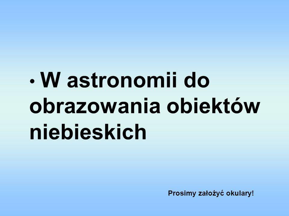 W astronomii do obrazowania obiektów niebieskich