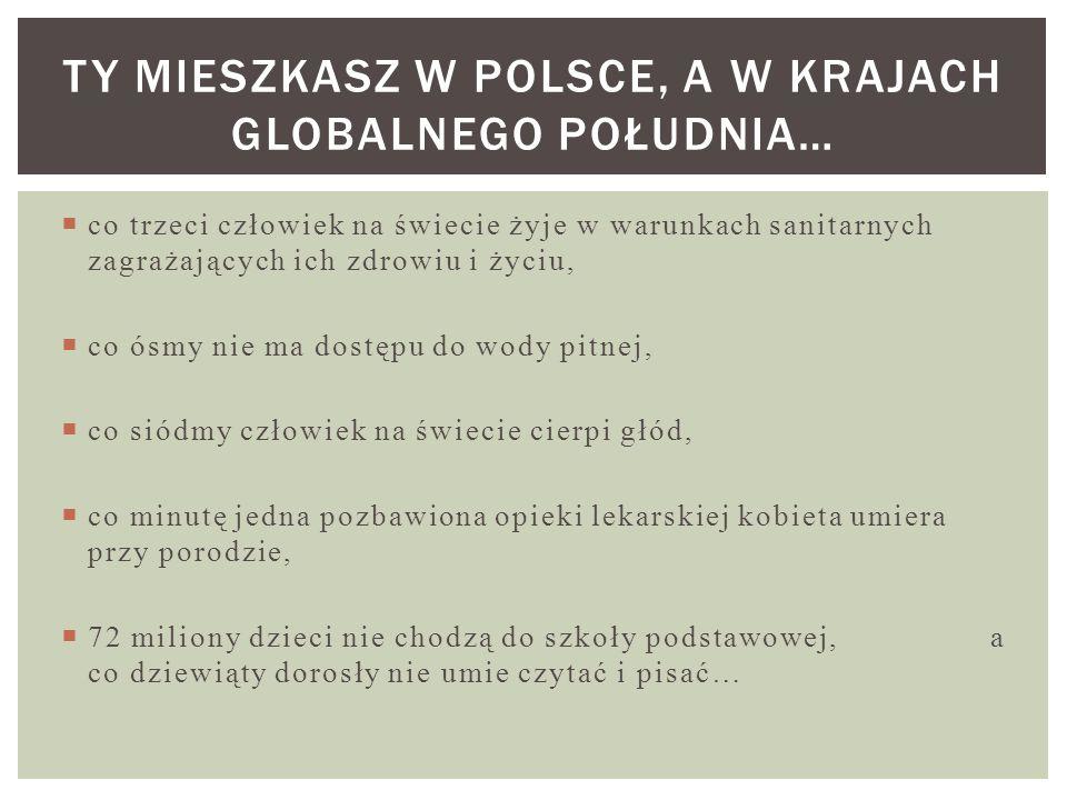 Ty mieszkasz w Polsce, A w krajach globalnego południa…