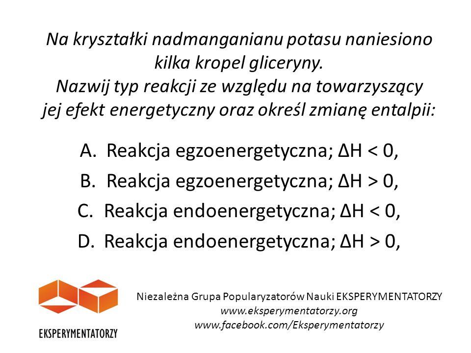 Reakcja egzoenergetyczna; ∆H < 0,