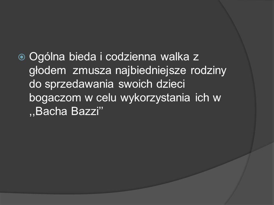 Ogólna bieda i codzienna walka z głodem zmusza najbiedniejsze rodziny do sprzedawania swoich dzieci bogaczom w celu wykorzystania ich w ,,Bacha Bazzi''