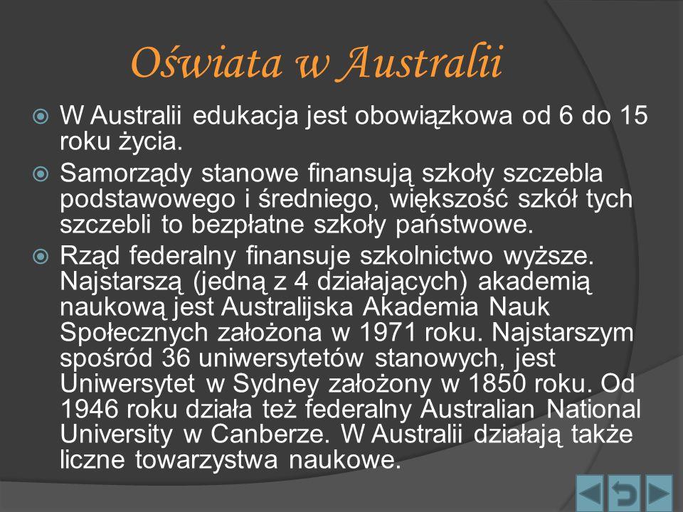 Oświata w Australii W Australii edukacja jest obowiązkowa od 6 do 15 roku życia.