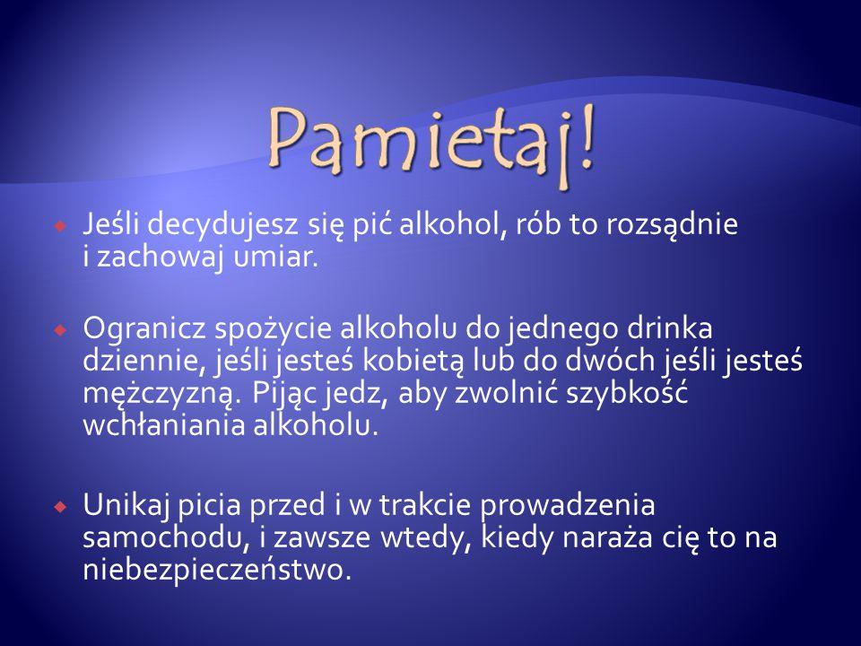 Pamietaj! Jeśli decydujesz się pić alkohol, rób to rozsądnie i zachowaj umiar.