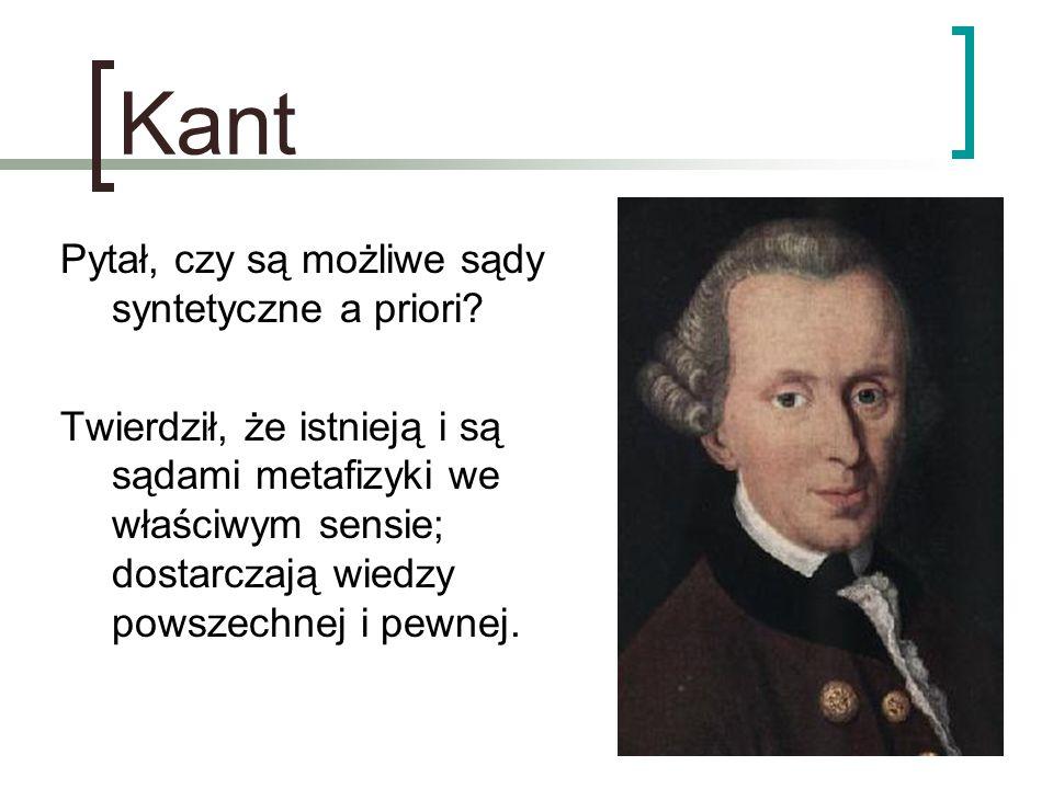 Kant Pytał, czy są możliwe sądy syntetyczne a priori