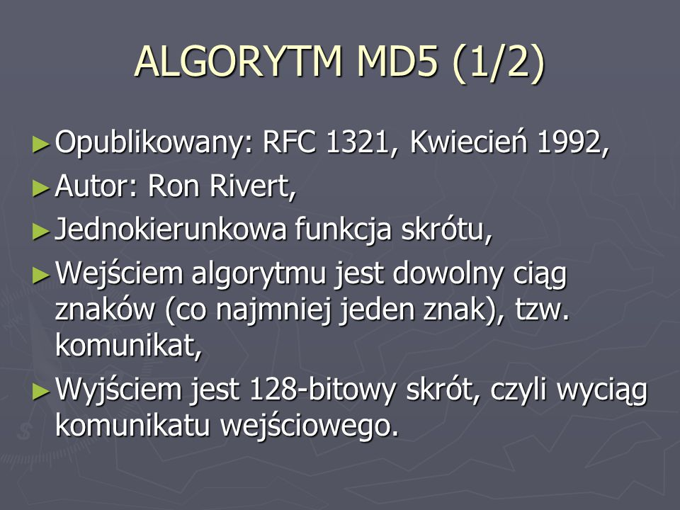 ALGORYTM MD5 (1/2) Opublikowany: RFC 1321, Kwiecień 1992,