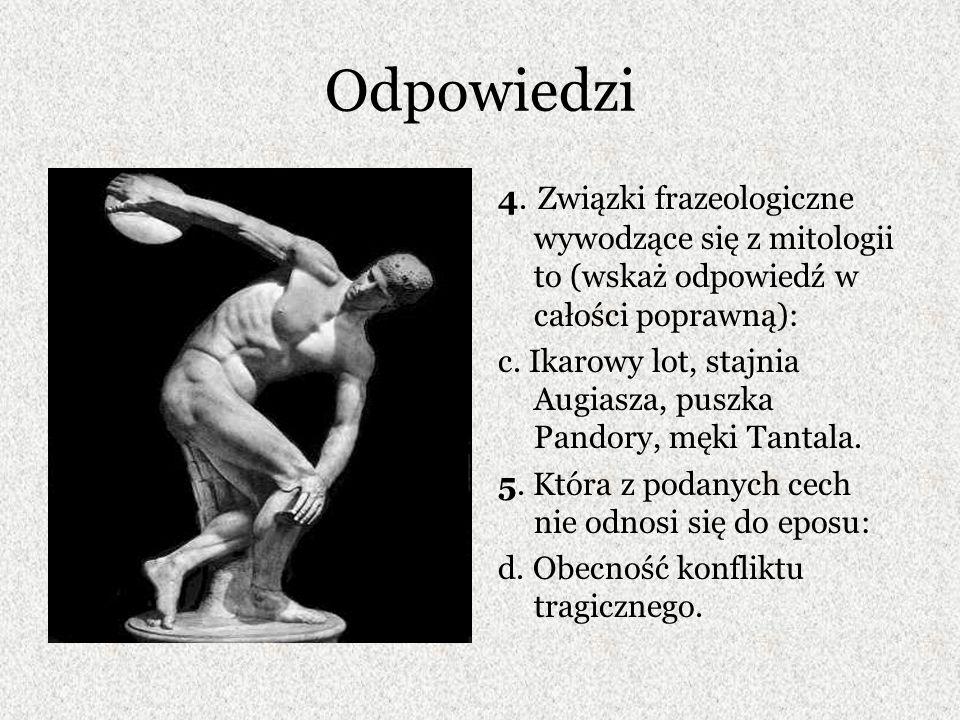 Odpowiedzi 4. Związki frazeologiczne wywodzące się z mitologii to (wskaż odpowiedź w całości poprawną):