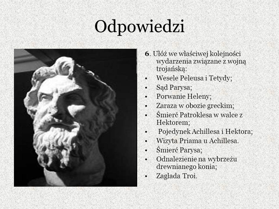 Odpowiedzi 6. Ułóż we właściwej kolejności wydarzenia związane z wojną trojańską: Wesele Peleusa i Tetydy;