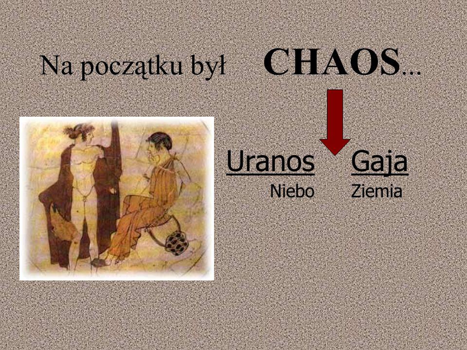 Na początku był CHAOS... Uranos Niebo Gaja Ziemia