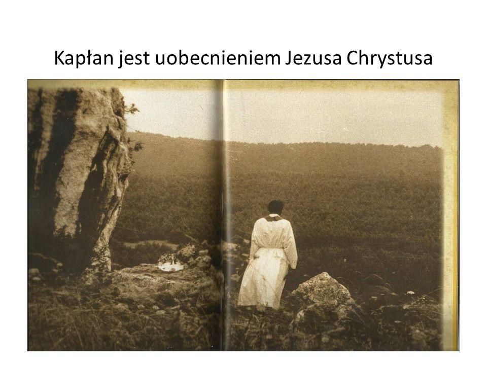 Kapłan jest uobecnieniem Jezusa Chrystusa