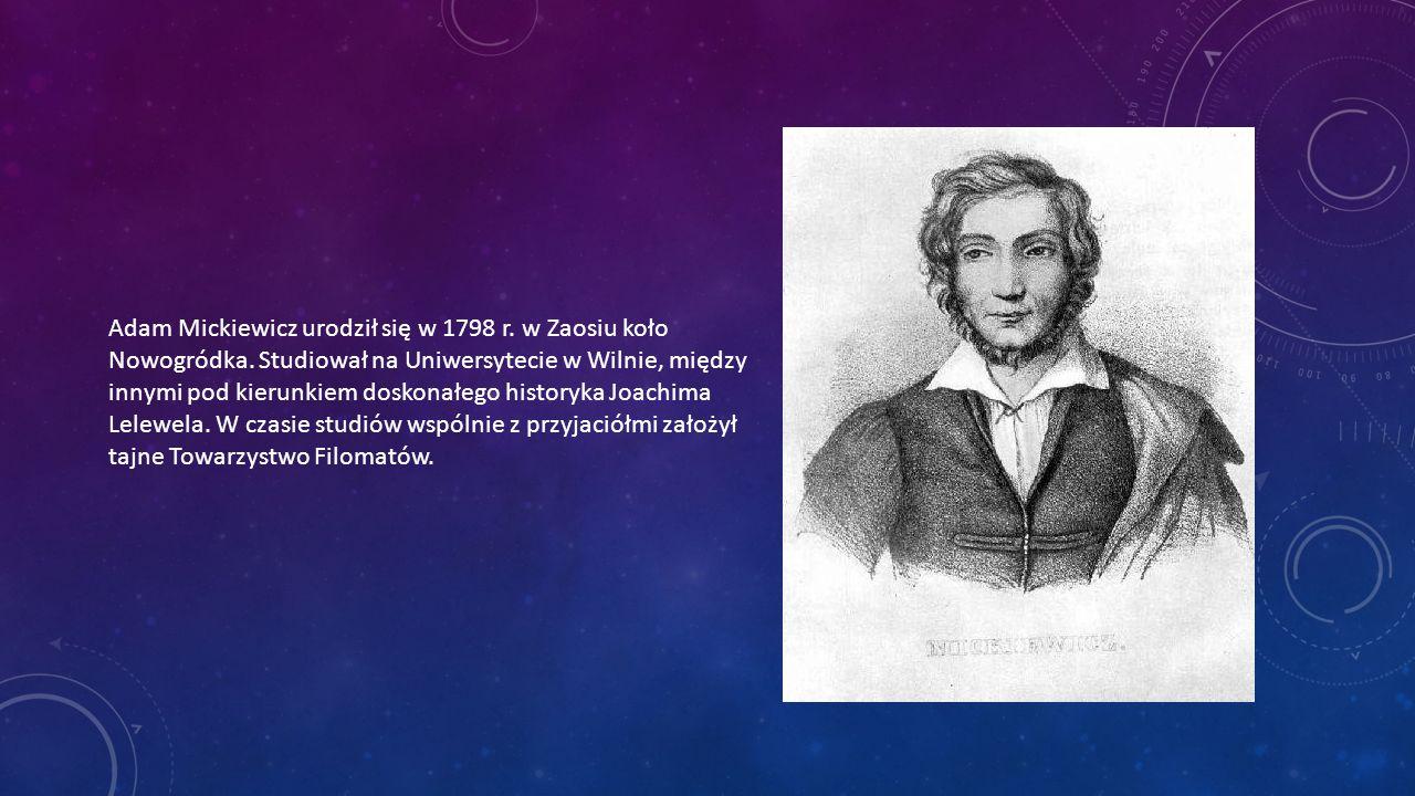 Adam Mickiewicz urodził się w 1798 r. w Zaosiu koło Nowogródka
