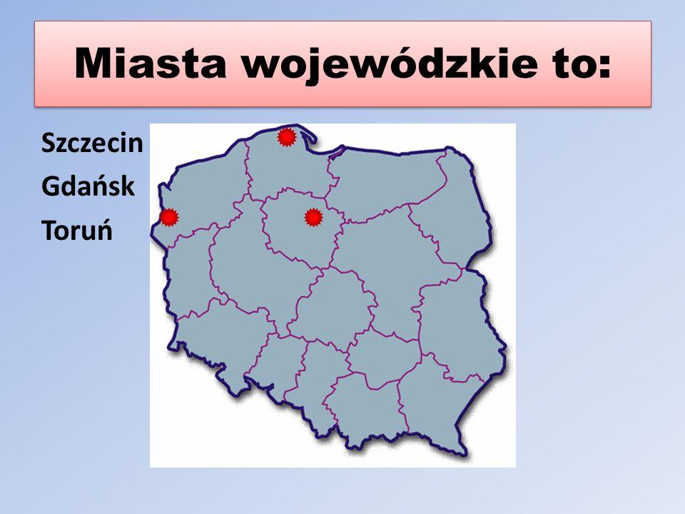 Miasta wojewódzkie to: