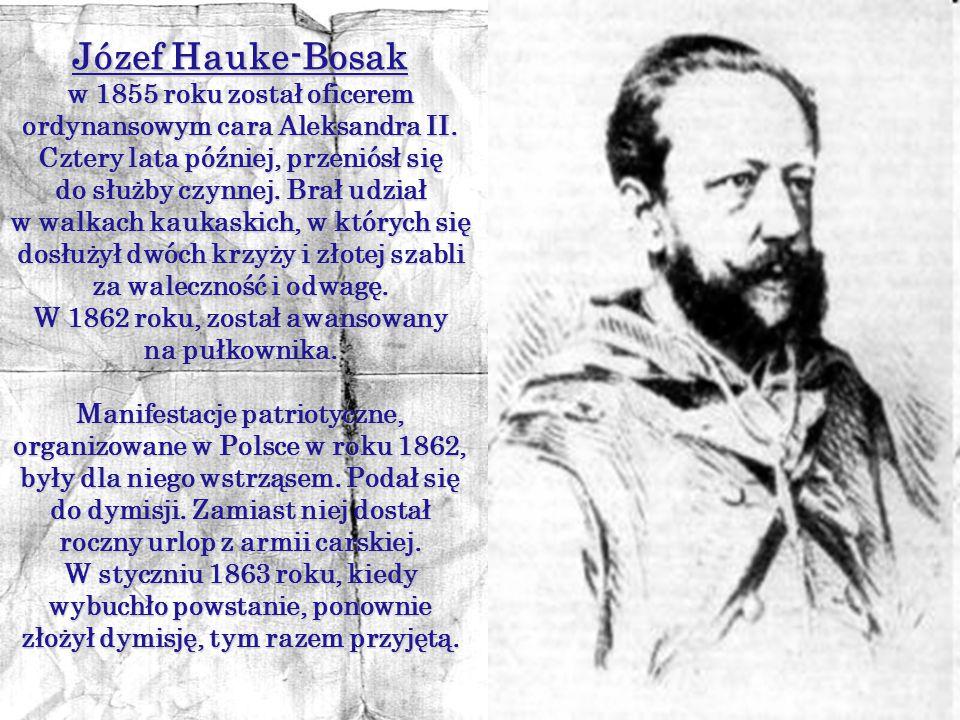 Józef Hauke-Bosak w 1855 roku został oficerem ordynansowym cara Aleksandra II. Cztery lata później, przeniósł się.
