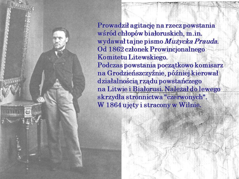 Prowadził agitację na rzecz powstania wśród chłopów białoruskich, m.in. wydawał tajne pismo Mużycka Prauda.