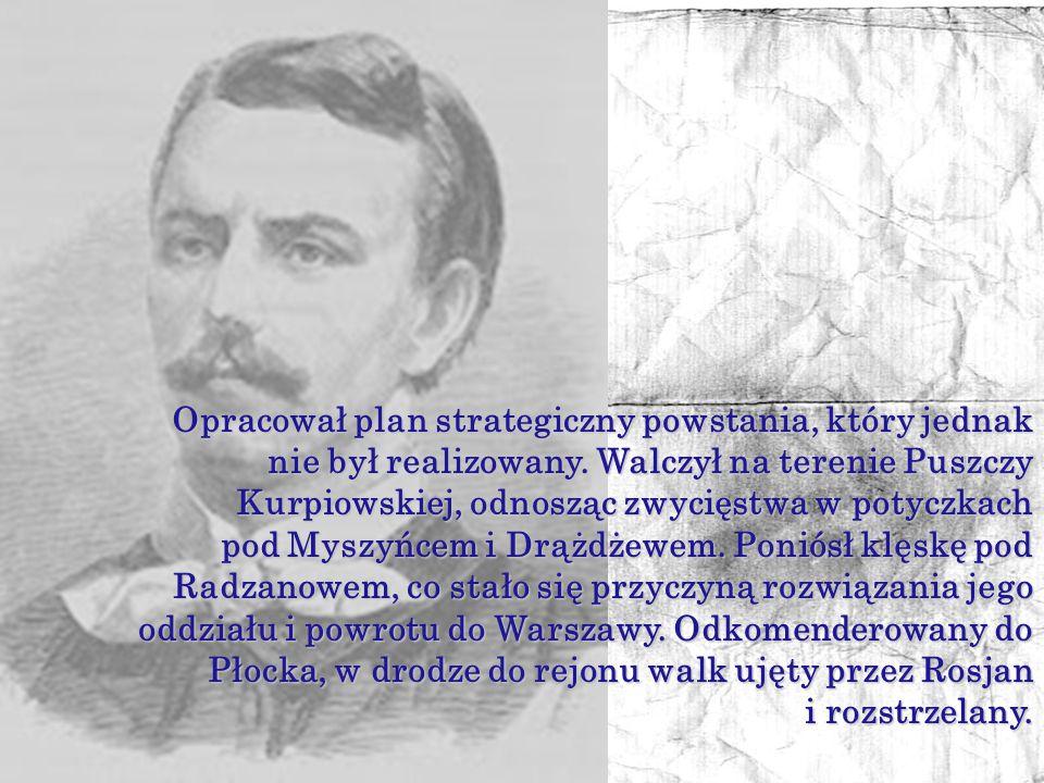 Opracował plan strategiczny powstania, który jednak nie był realizowany. Walczył na terenie Puszczy Kurpiowskiej, odnosząc zwycięstwa w potyczkach