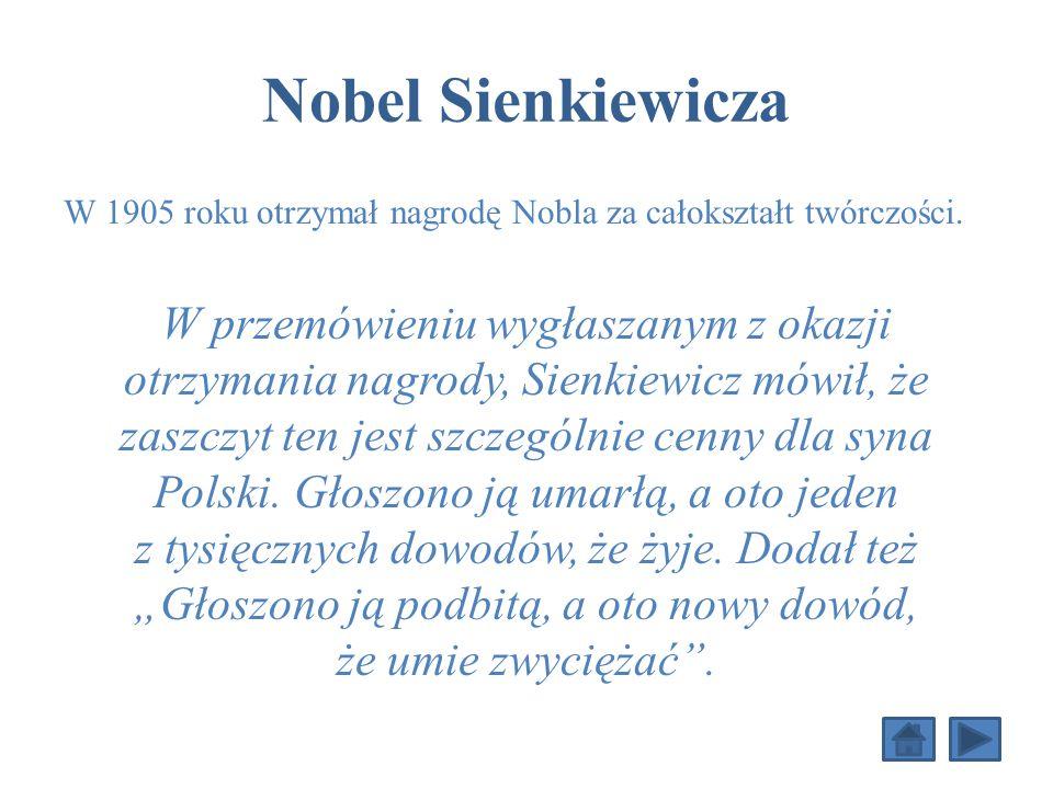 Nobel Sienkiewicza W 1905 roku otrzymał nagrodę Nobla za całokształt twórczości.