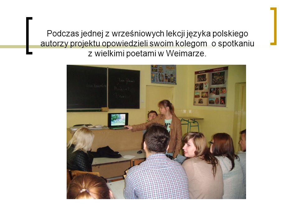 Podczas jednej z wrześniowych lekcji języka polskiego autorzy projektu opowiedzieli swoim kolegom o spotkaniu z wielkimi poetami w Weimarze.