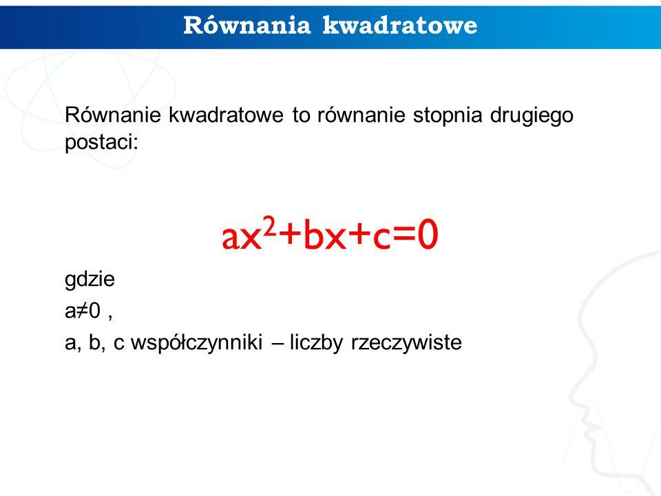 ax2+bx+c=0 Równania kwadratowe