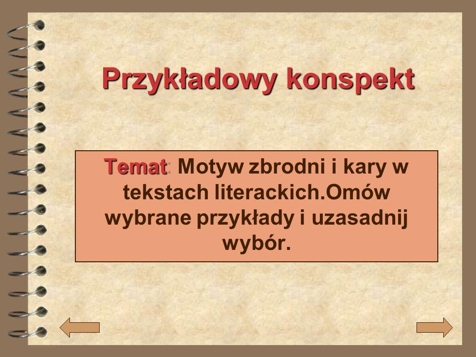 Przykładowy konspekt Temat: Motyw zbrodni i kary w tekstach literackich.Omów wybrane przykłady i uzasadnij wybór.