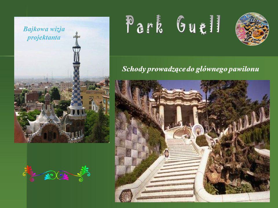 Park Guell Schody prowadzące do głównego pawilonu Bajkowa wizja